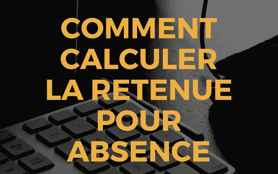 Calculer la retenue pour absence en paie
